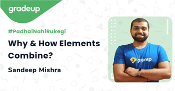 Why & How Elements Combine?