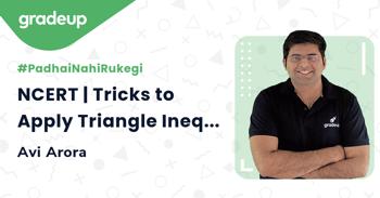 NCERT | Tricks to Apply Triangle Inequalities