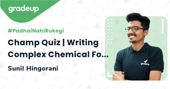 Champ Quiz | Writing Complex Chemical Formulae