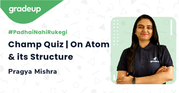 Champ Quiz | On Atom & its Structure