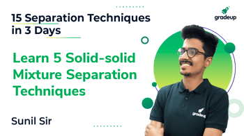 Learn 5 Solid-solid Mixture Separation Techniques