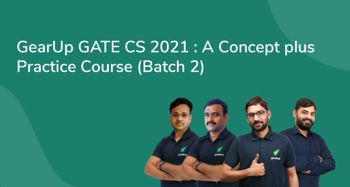 GearUp GATE CS 2021 : A Concept plus Practice Course