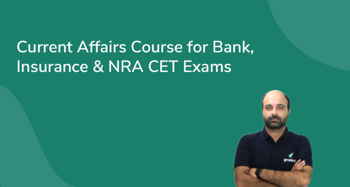 Current Affairs Course for Bank, Insurance & NRA CET Exams