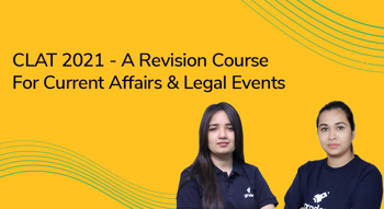 CLAT 2021 - A Revision Course on Current Affairs & Legal Events