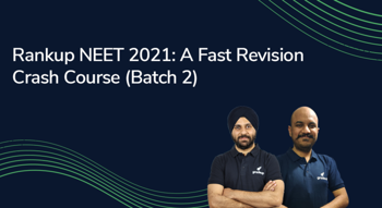 Rankup NEET 2021: A Fast Revision Crash Course