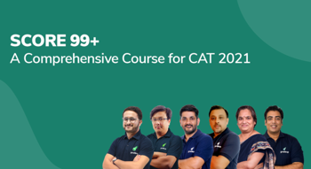 Score 99+%ile : A Comprehensive Batch for CAT 2021