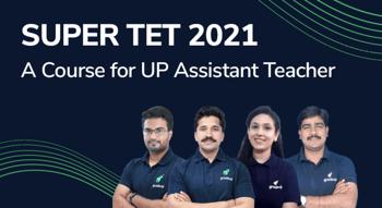SUPER TET 2021 : A Course for UP Assistant Teacher