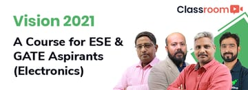 Vision 2021: A Course for ESE & GATE Aspirants (Electronics)