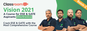 Vision 2021: A Course for ESE & GATE Aspirants (Electronics - Batch 2)